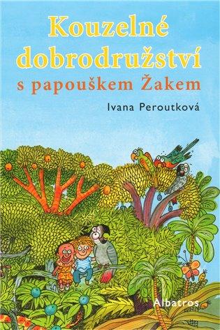 Kouzelné dobrodružství s papouškem Žakem - Ivana Peroutková | Replicamaglie.com