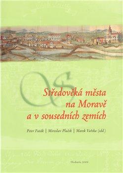 Obálka titulu Středověká města na Moravě a v sousedních zemích