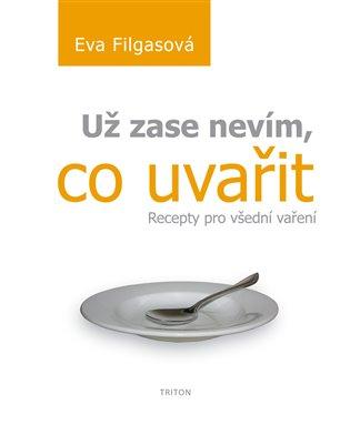 Už zase nevím, co uvařit:Recepty pro všední vaření - Eva Filgasová   Booksquad.ink