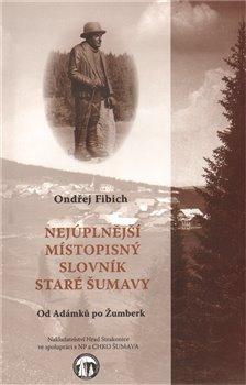 Obálka titulu Nejúplnější místopisný slovník staré Šumavy