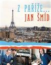 Z PAŘÍŽE JAN ŠMÍD