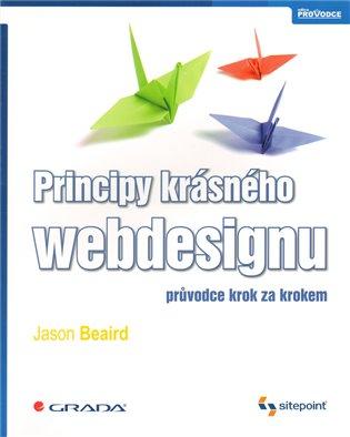 Principy krásného webdesignu:průvodce krok za krokem - Jason Beaird   Booksquad.ink