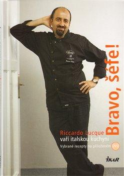 Obálka titulu Bravo, šéfe! Riccardo Lucque vaří italskou kuchyni (+ DVD)