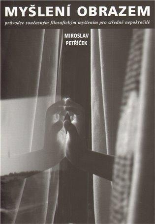 Myšlení obrazem:Průvodce současným filosofickým myšlením pro středně nepokročilé - Miroslav Petříček   Replicamaglie.com