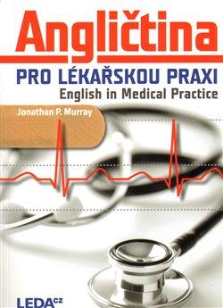 Angličtina pro lékařskou praxi. English in Medical Practice - Jonathan P. Murray