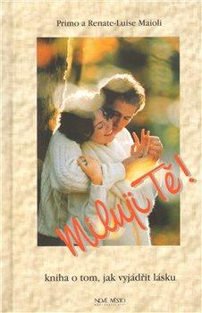 Miluji tě!. Kniha o tom, jak vyjádřit lásku - Primo Maioli, Renate - Luise Maioliová