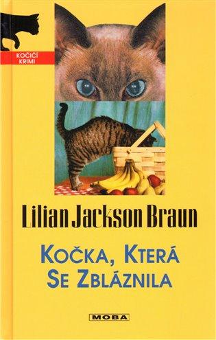 Kočka, která se zbláznila - Lilian Jackson Braun | Booksquad.ink