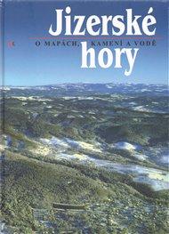 Jizerské hory. O mapách, kamení a vodě