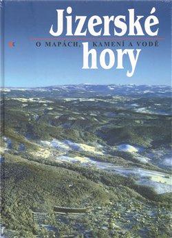 Obálka titulu Jizerské hory. O mapách, kamení a vodě