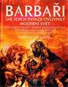 Obálka knihy Barbaři - Jak jejich invaze ovlivnily moderní svět