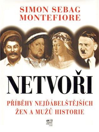 Netvoři - Příběhy nejďábelštějších žen a mužů historie - Simon Sebag Montefiore | Booksquad.ink