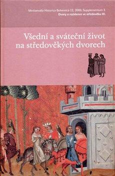 Obálka titulu Všední a sváteční život na středověkých dvorech