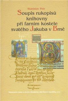 Obálka titulu Soupis rukopisů knihovny při farním kostele svatého Jakuba v Brně