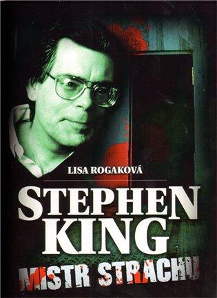 Stephen King - Mistr strachu - Lisa Rogaková | Booksquad.ink