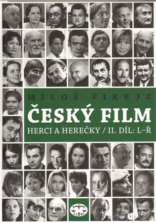 Český film. Herci a herečky/ II.díl L-Ř - Miloš Fikejz | Replicamaglie.com