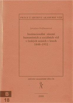 Obálka titulu Institucionální zázemí humanitních a sociálních věd v českých zemích v letech 1848-1952
