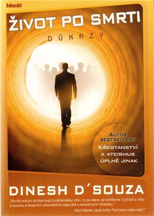 Život po smrti:Důkazy - Dinesh D´Souza | Booksquad.ink