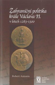 Obálka titulu Zahraniční politika krále Václava II. v letech 1283-1300