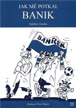 Jak mě potkal Banik - Dalibor Záruba