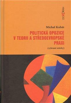Politická opozice v teorii a středoevropské praxi - Michal Kubát