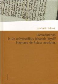 Commentarius in I-IX capitula tractatus De universalibus Iohannis Wyclif Stephano de Palecz ascriptus