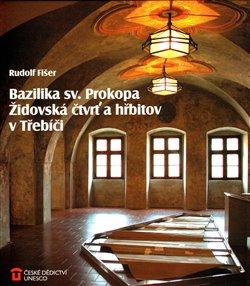 Obálka titulu Bazilika sv. Prokopa, židovská čtvrť a hřbitov v Třebíči