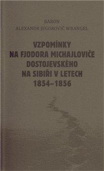 Obálka titulu Vzpomínky na Fjodora Michajloviče Dostojevského na Sibiři v letech 1854 - 1856