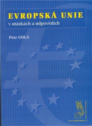 Evropská unie - v otázkách a odpovědích - Petr Gola | Booksquad.ink