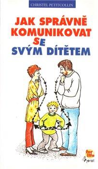 Obálka titulu Jak správně komunikovat se svým dítětem