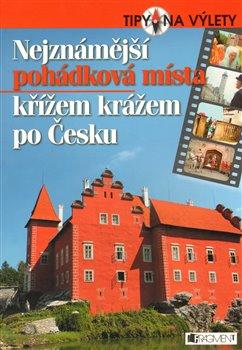 Obálka titulu Nejznámější pohádková místa křížem krážem po Česku