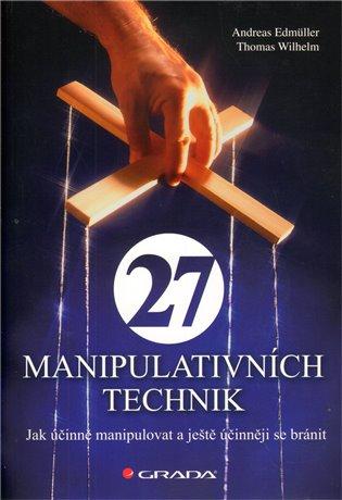 27 manipulativních technik:Jak účinně manipulovat a ještě účinněji se bránit - Andreas Edmüller,   Booksquad.ink