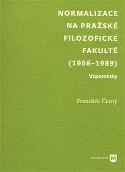 Obálka titulu Normalizace na pražské Filozofické fakultě (1968-1989)