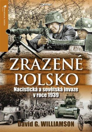 Zrazené Polsko:Nacistická a sovětská invaze v roce 1939 - David G. Williamson | Replicamaglie.com