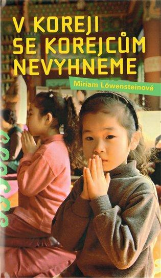 V Koreji se Korejcům nevyhneme - Miriam Löwensteinová | Booksquad.ink