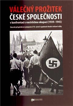Obálka titulu Válečný prožitek české společnosti v konfrontaci s nacistickou okupací
