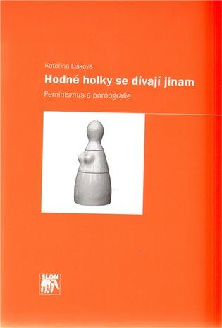 Hodné holky se dívají jinam.:Feminismus a pornografie - Kateřina Lišková | Booksquad.ink