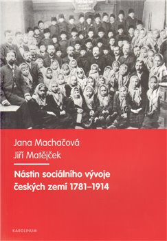 Nástin sociálního vývoje českých zemí 1781-1914 - Jana Machačová, Jiří Matějček