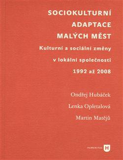 Sociokulturní adaptace malých měst. Kulturní a sociální změny v lokální společnosti 1992 a