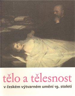 Obálka titulu Tělo a tělesnost v českém výtvarném umění 19. století