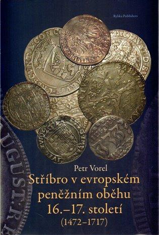 Stříbro v evropském peněžním oběhu 16.-17. století (1472-1717) - Petr Vorel   Booksquad.ink