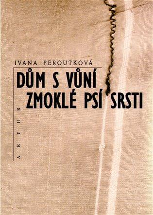 Dům s vůní zmoklé psí srsti - Ivana Peroutková   Booksquad.ink