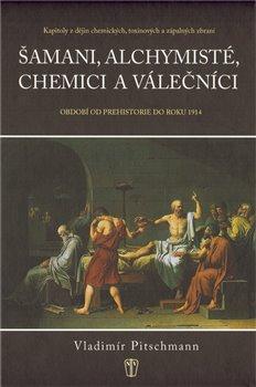 Obálka titulu Šamani, alchymisté, chemici a válečníci