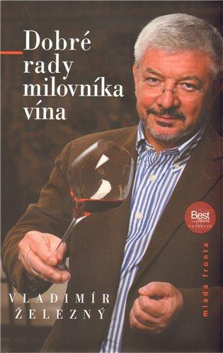 Dobré rady milovníka vína - Vladimír Železný   Booksquad.ink
