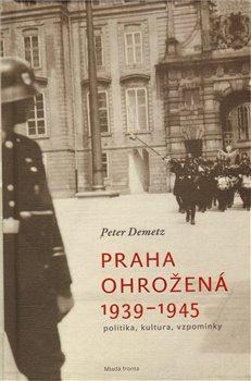 Obálka titulu Praha ohrožená 1939-1945