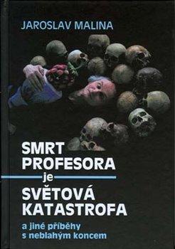 Obálka titulu Smrt profesora je světová katastrofa a jiné příběhy s neblahým koncem