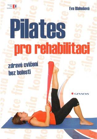 Pilates pro rehabilitaci - Eva Blahušová | Booksquad.ink