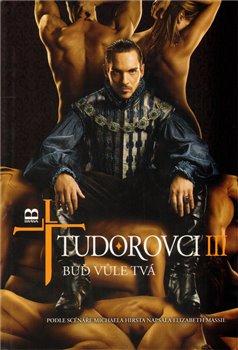 Obálka titulu Tudorovci III - Buď vůle Tvá