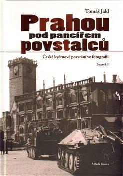 Obálka titulu Prahou pod pancířem povstalců