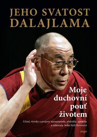 Moje duchovní pouť životem - Jeho svatost Dalajlama XIV. | Booksquad.ink