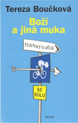 Boží a jiná muka:fejetony o lásce ke kolu - Tereza Boučková   Booksquad.ink